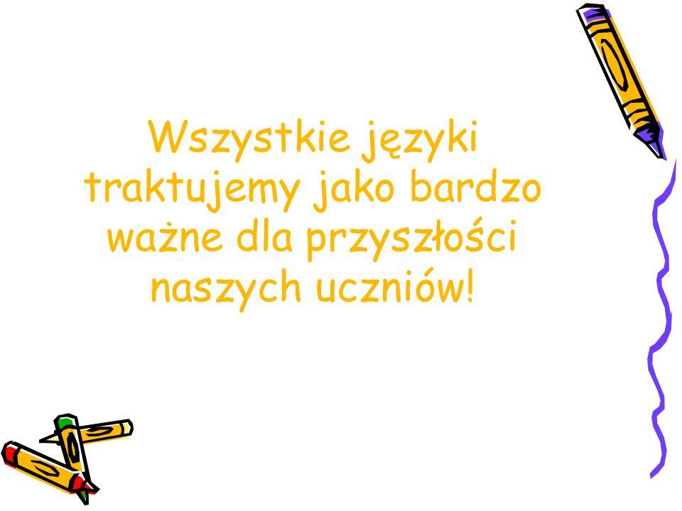 Wszystkie języki traktujemy jako bardzo ważne dla przyszłości naszych uczniów!