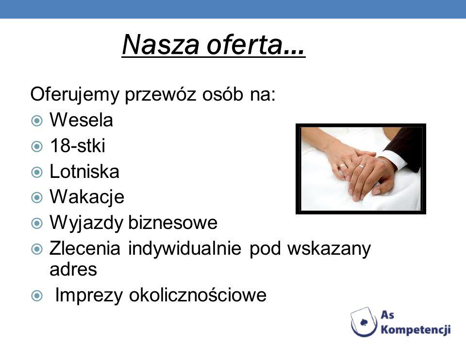 Nasza oferta… Oferujemy przewóz osób na: Wesela 18-stki Lotniska