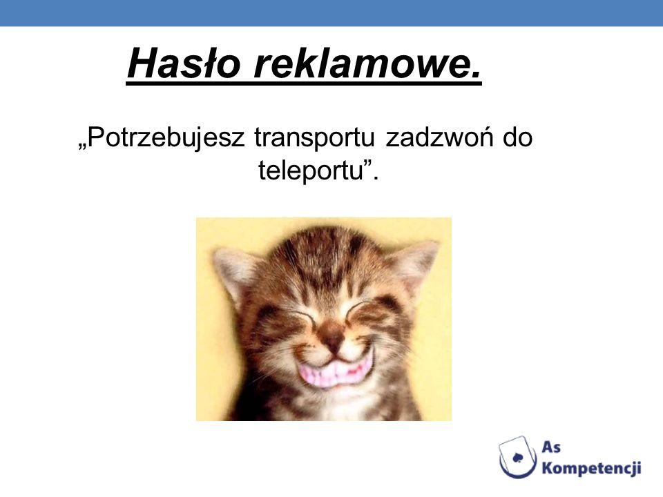 """""""Potrzebujesz transportu zadzwoń do teleportu ."""