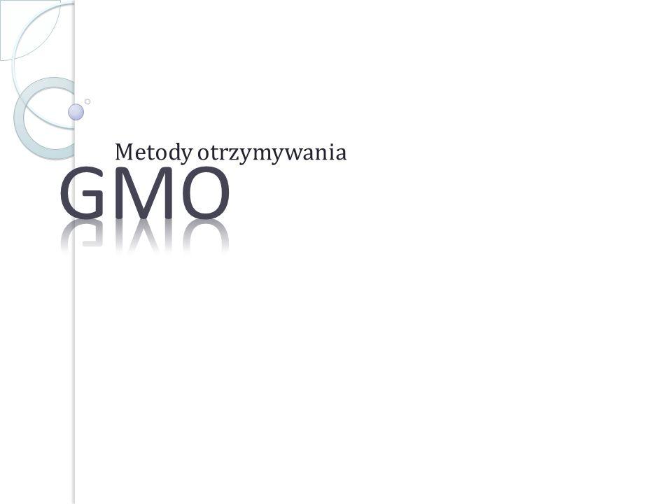 GMO Metody otrzymywania