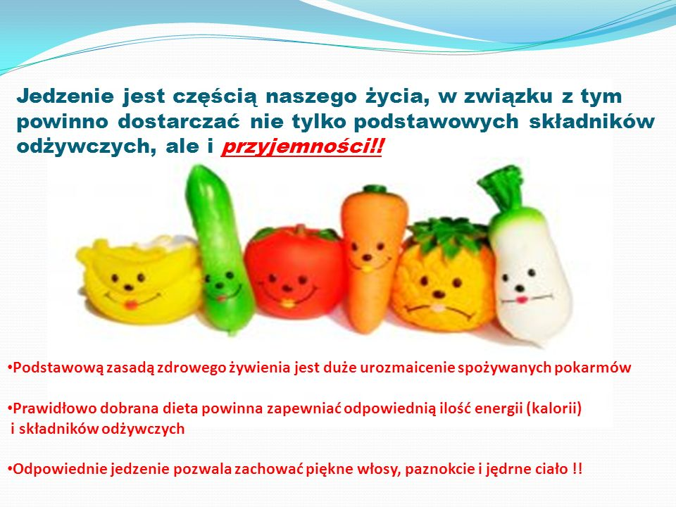 Jedzenie jest częścią naszego życia, w związku z tym powinno dostarczać nie tylko podstawowych składników odżywczych, ale i przyjemności!!