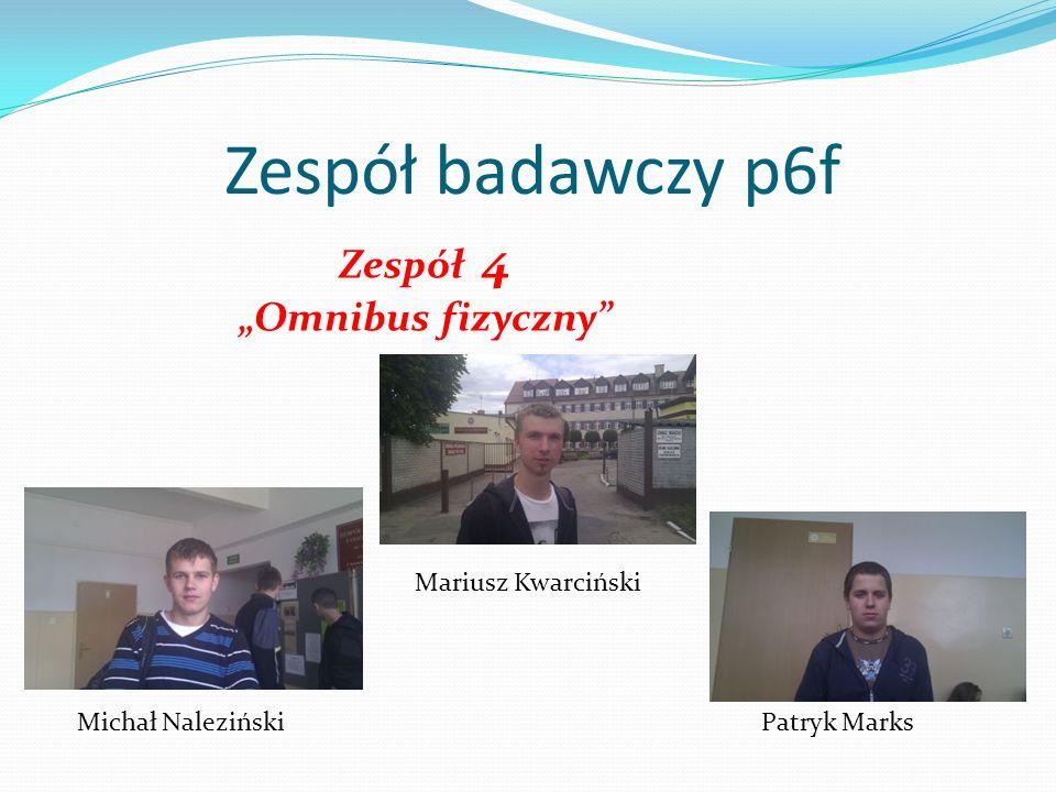 """Zespół badawczy p6f Zespół 4 """"Omnibus fizyczny Mariusz Kwarciński"""