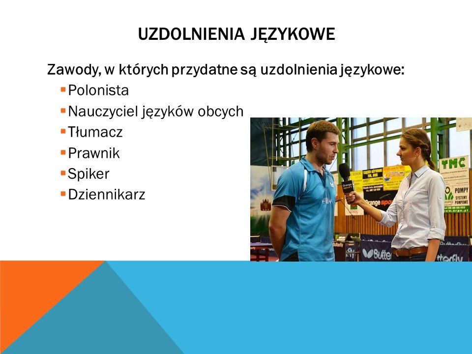 Uzdolnienia językowe Zawody, w których przydatne są uzdolnienia językowe: Polonista. Nauczyciel języków obcych.