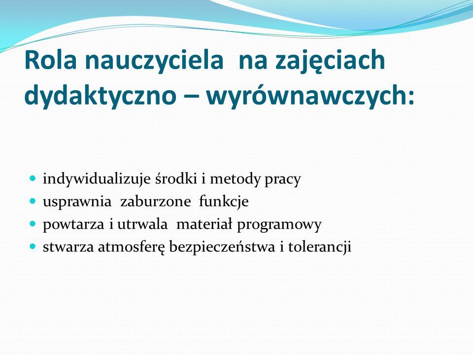 Rola nauczyciela na zajęciach dydaktyczno – wyrównawczych: