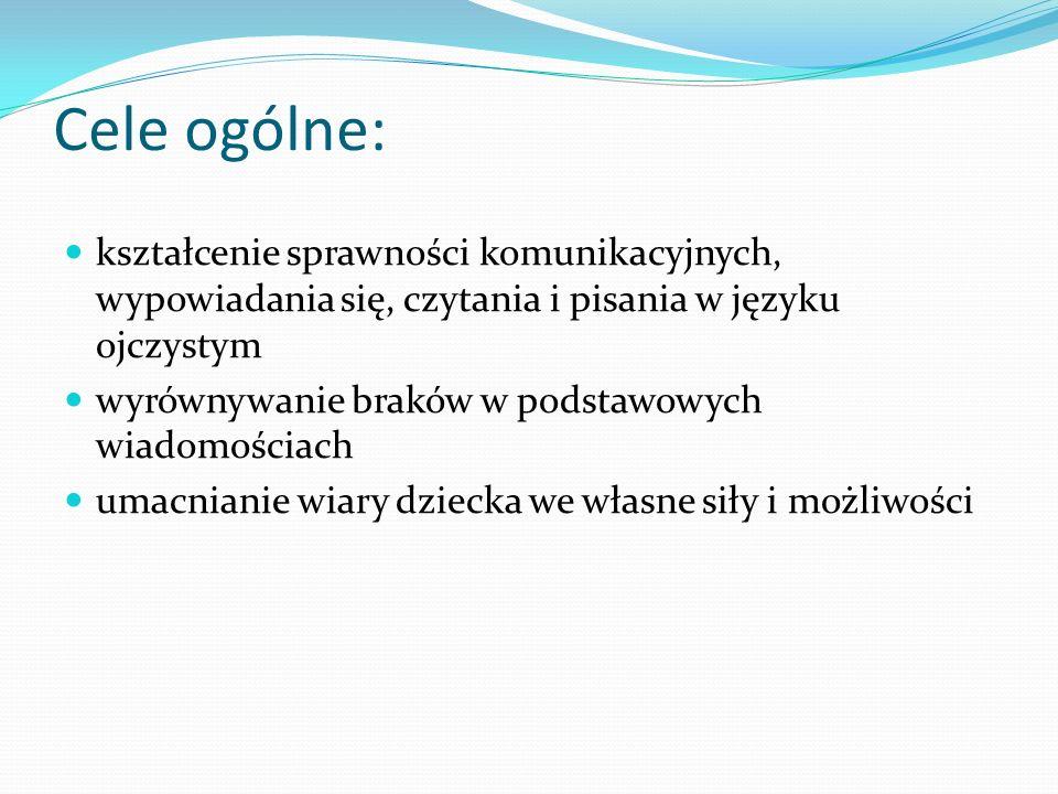 Cele ogólne: kształcenie sprawności komunikacyjnych, wypowiadania się, czytania i pisania w języku ojczystym.