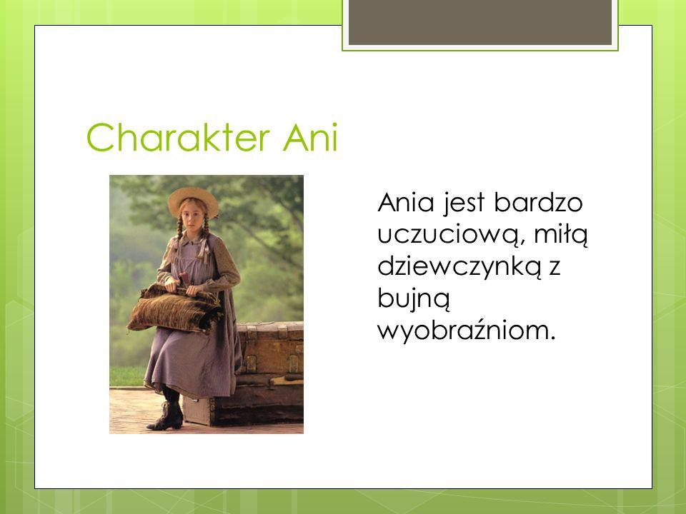 Charakter Ani Ania jest bardzo uczuciową, miłą dziewczynką z bujną wyobraźniom.