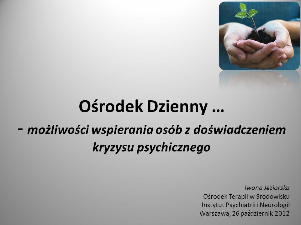 Ośrodek Dzienny … - możliwości wspierania osób z doświadczeniem kryzysu psychicznego