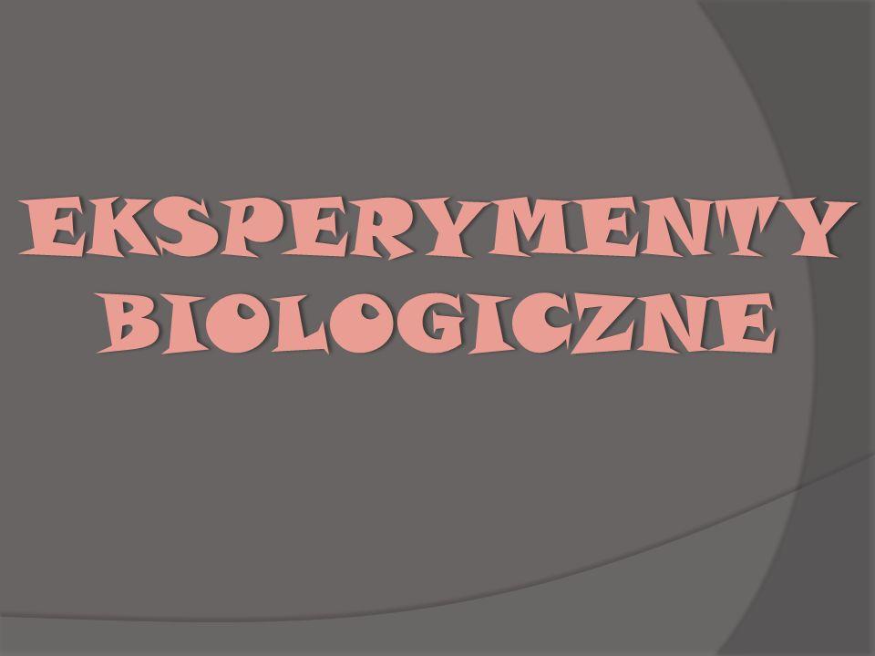 EKSPERYMENTY BIOLOGICZNE