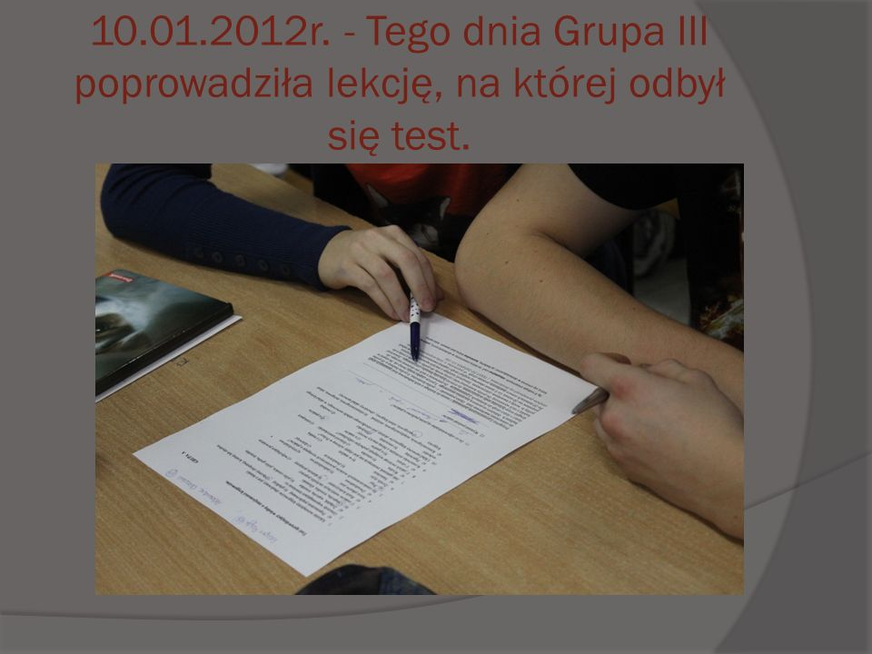 10.01.2012r. - Tego dnia Grupa III poprowadziła lekcję, na której odbył się test.