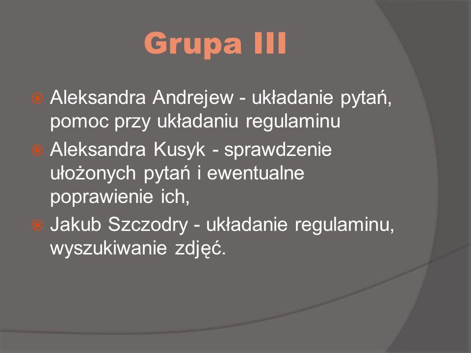 Grupa III Aleksandra Andrejew - układanie pytań, pomoc przy układaniu regulaminu.