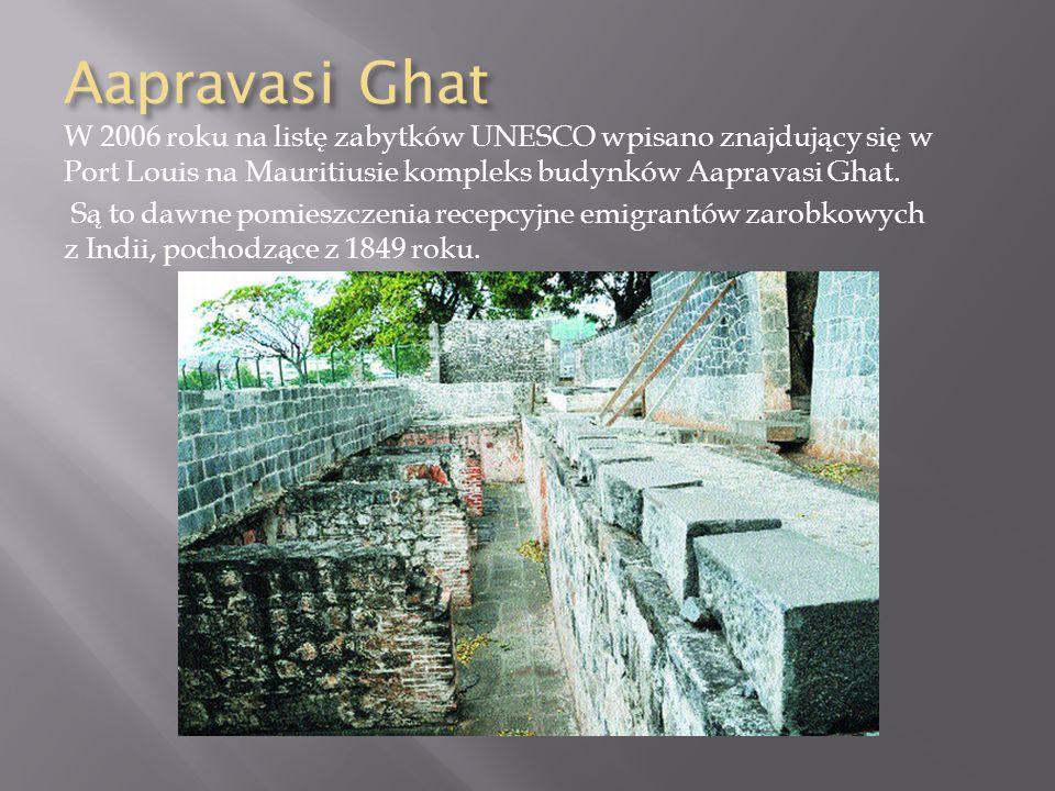 Aapravasi Ghat W 2006 roku na listę zabytków UNESCO wpisano znajdujący się w Port Louis na Mauritiusie kompleks budynków Aapravasi Ghat.