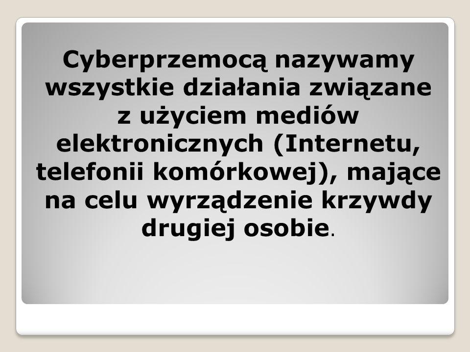 Cyberprzemocą nazywamy wszystkie działania związane z użyciem mediów elektronicznych (Internetu, telefonii komórkowej), mające na celu wyrządzenie krzywdy drugiej osobie.