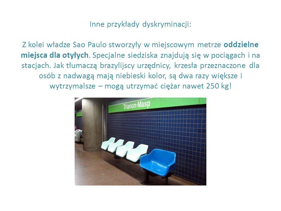 Inne przykłady dyskryminacji: Z kolei władze Sao Paulo stworzyły w miejscowym metrze oddzielne miejsca dla otyłych.