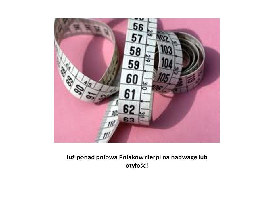 Już ponad połowa Polaków cierpi na nadwagę lub otyłość!