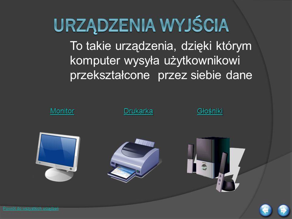 Urządzenia wyjścia To takie urządzenia, dzięki którym komputer wysyła użytkownikowi przekształcone przez siebie dane.