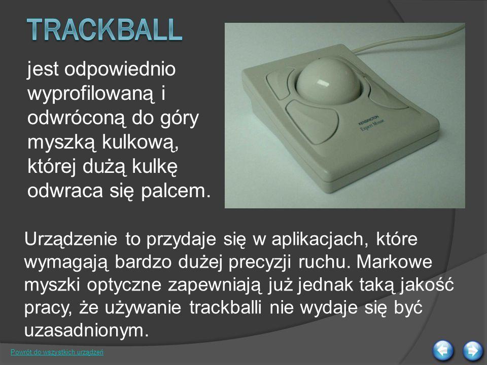 Trackball jest odpowiednio wyprofilowaną i odwróconą do góry myszką kulkową, której dużą kulkę odwraca się palcem.