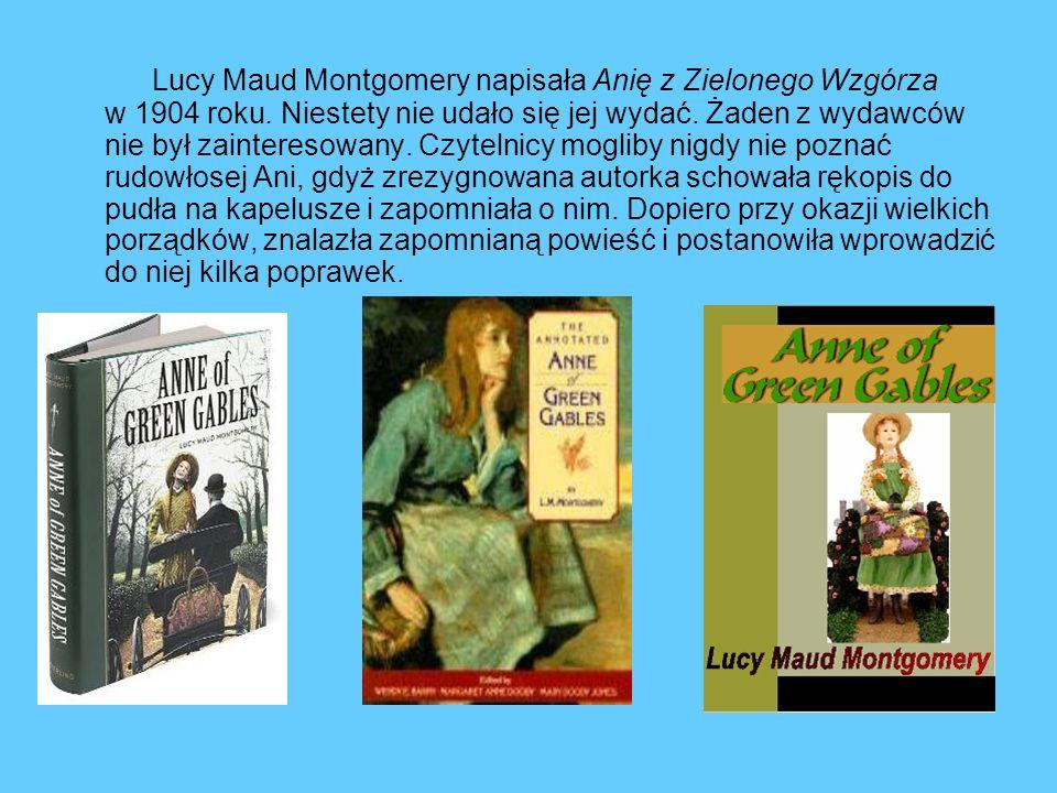 Lucy Maud Montgomery napisała Anię z Zielonego Wzgórza w 1904 roku