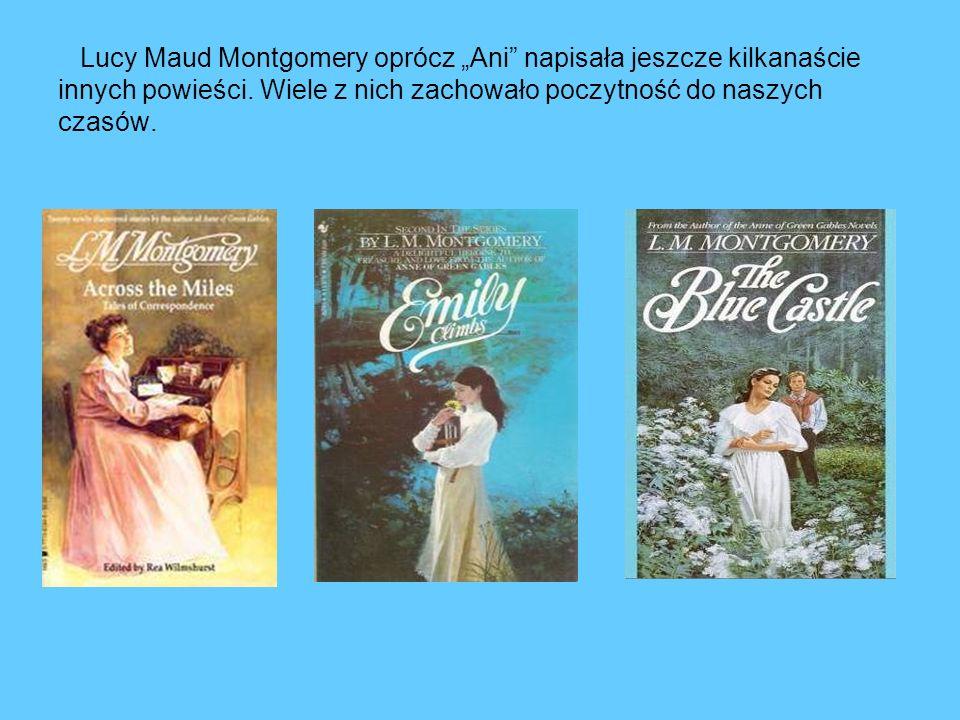"""Lucy Maud Montgomery oprócz """"Ani napisała jeszcze kilkanaście innych powieści."""