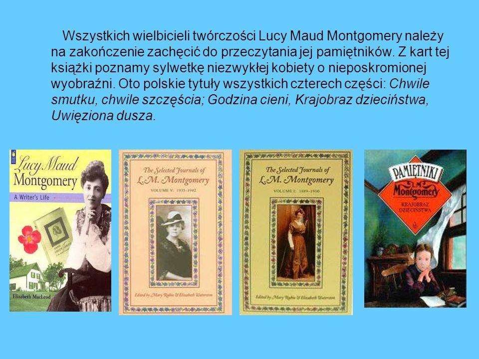 Wszystkich wielbicieli twórczości Lucy Maud Montgomery należy na zakończenie zachęcić do przeczytania jej pamiętników.