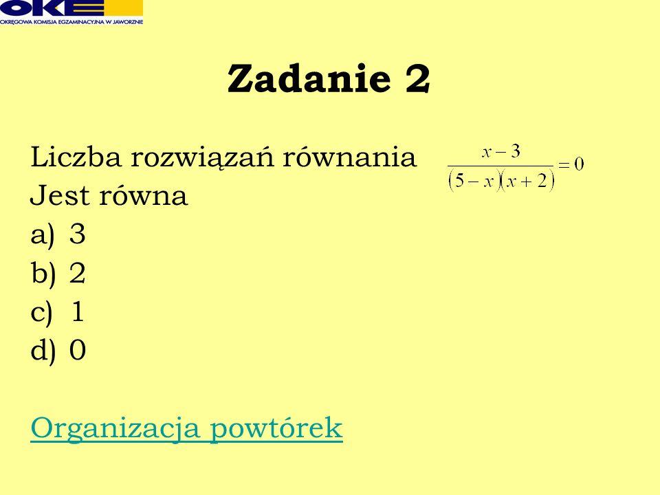 Zadanie 2 Liczba rozwiązań równania Jest równa 3 2 1