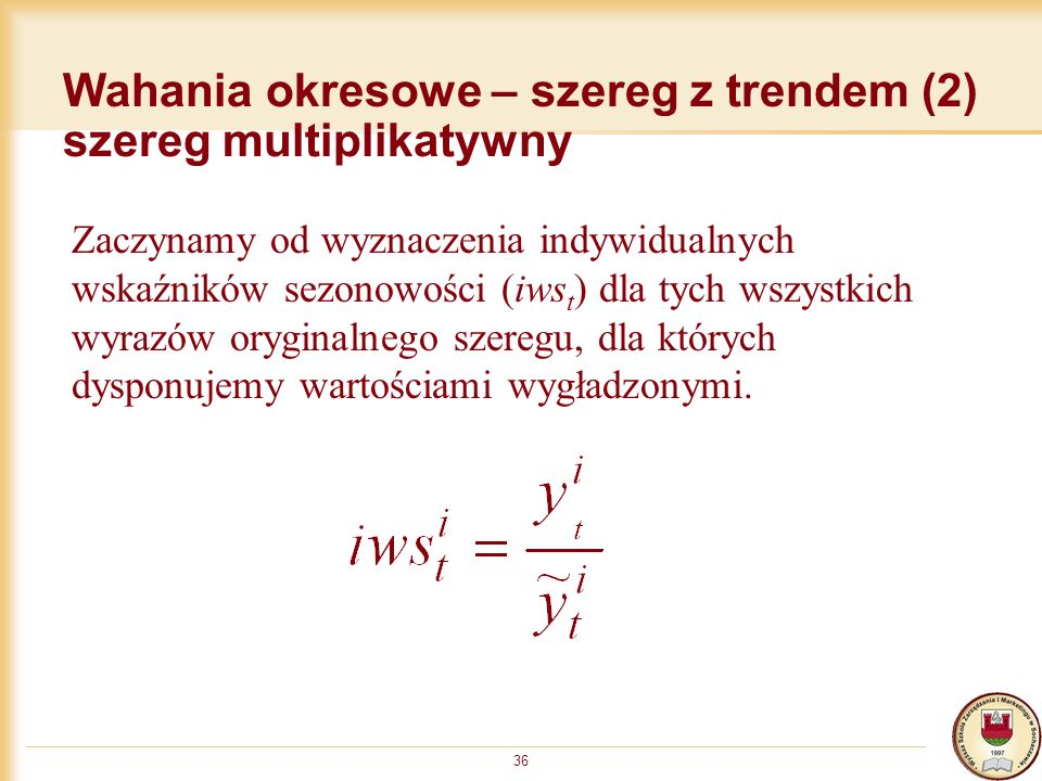 Wahania okresowe – szereg z trendem (2) szereg multiplikatywny
