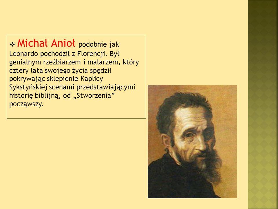 Michał Anioł podobnie jak Leonardo pochodził z Florencji