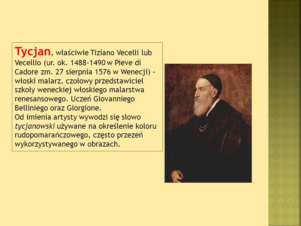Tycjan, właściwie Tiziano Vecelli lub Vecellio (ur. ok