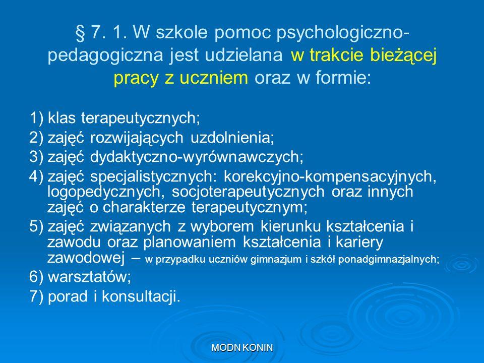 § 7. 1. W szkole pomoc psychologiczno-pedagogiczna jest udzielana w trakcie bieżącej pracy z uczniem oraz w formie: