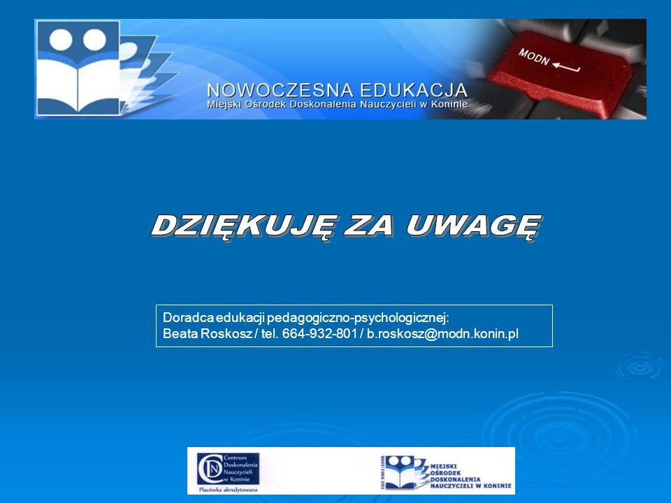 DZIĘKUJĘ ZA UWAGĘ Doradca edukacji pedagogiczno-psychologicznej: