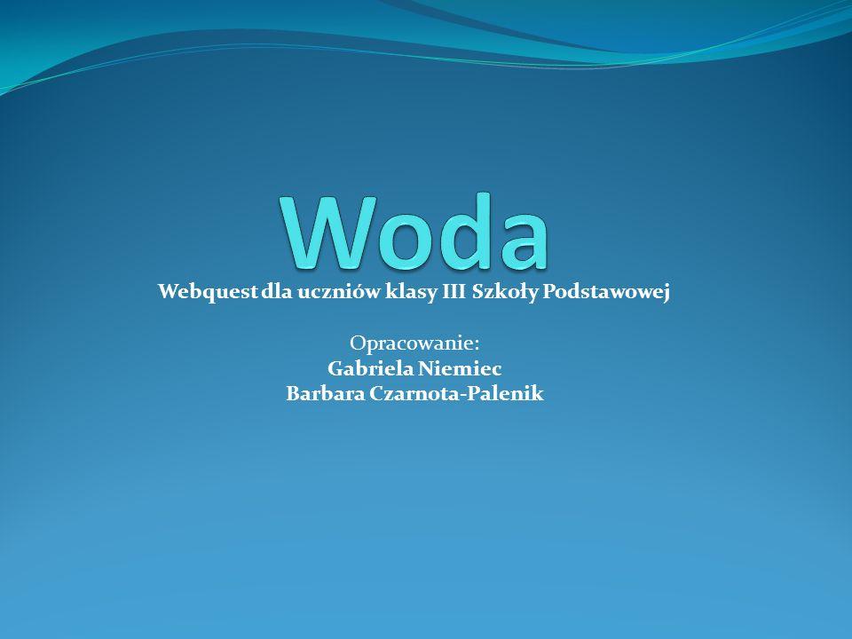 Woda Webquest dla uczniów klasy III Szkoły Podstawowej Opracowanie: