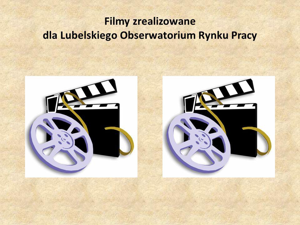 Filmy zrealizowane dla Lubelskiego Obserwatorium Rynku Pracy