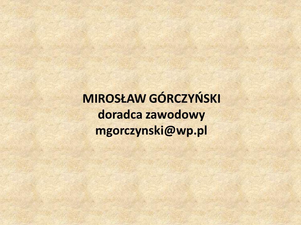 MIROSŁAW GÓRCZYŃSKI doradca zawodowy mgorczynski@wp.pl