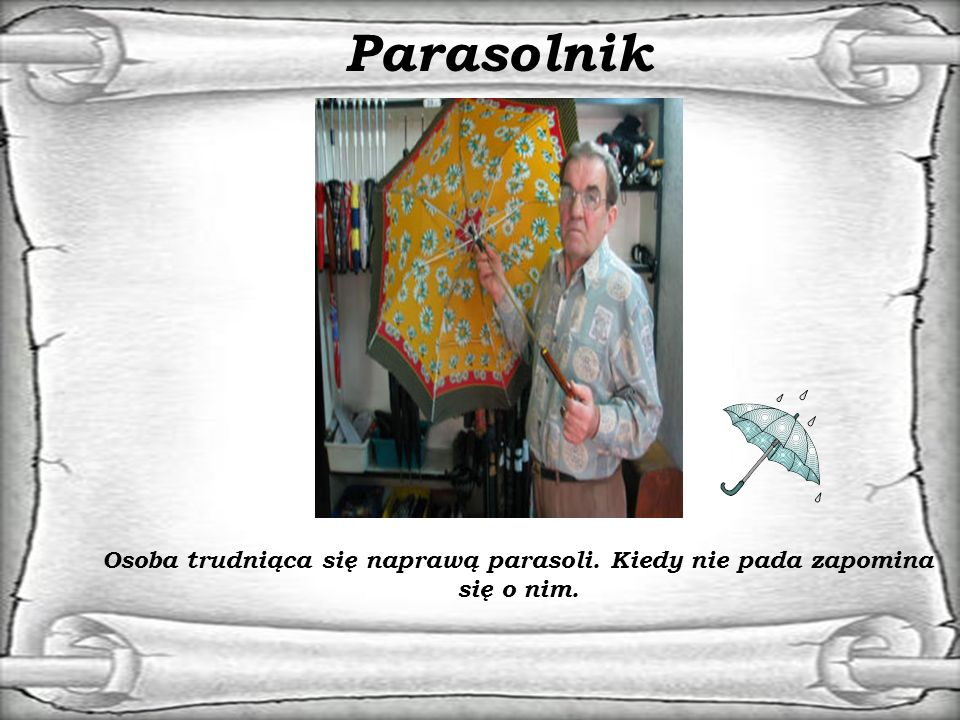Parasolnik Osoba trudniąca się naprawą parasoli. Kiedy nie pada zapomina się o nim.
