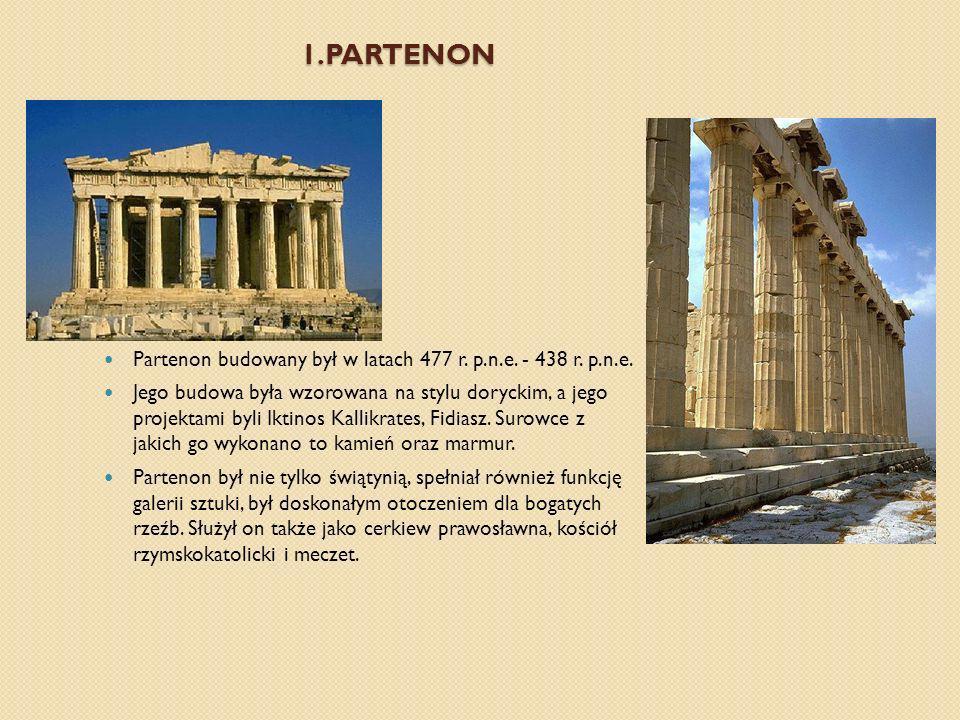 1.Partenon Partenon budowany był w latach 477 r. p.n.e. - 438 r. p.n.e.
