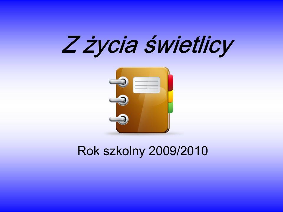 Z życia świetlicy Rok szkolny 2009/2010