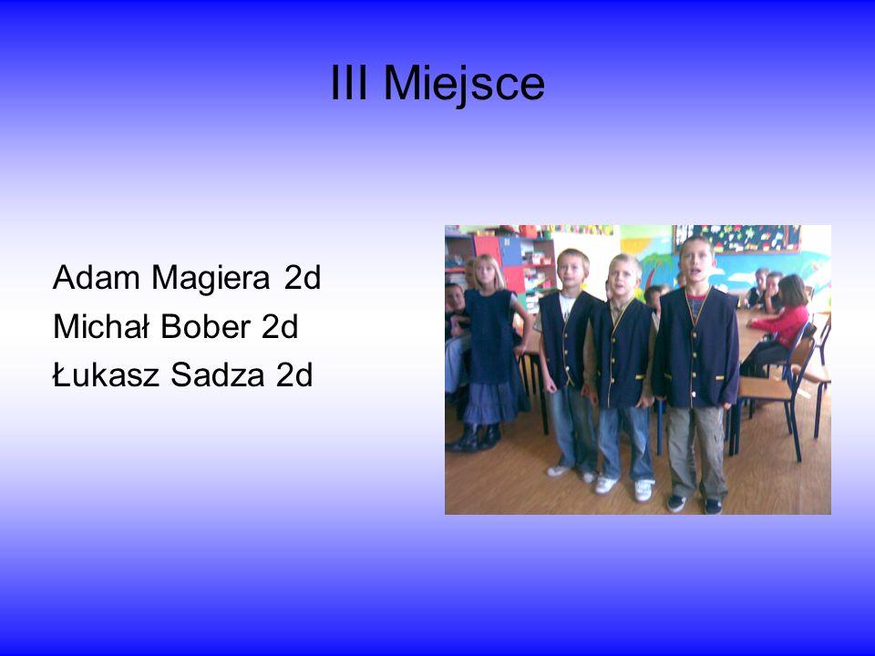 III Miejsce Adam Magiera 2d Michał Bober 2d Łukasz Sadza 2d