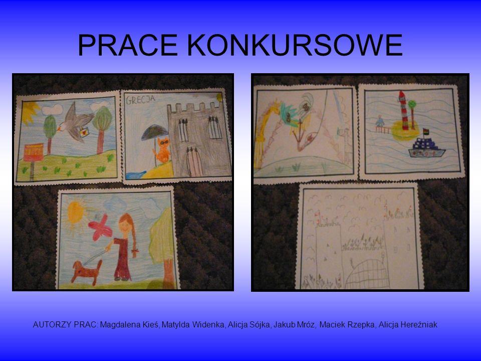 PRACE KONKURSOWE AUTORZY PRAC: Magdalena Kieś, Matylda Widenka, Alicja Sójka, Jakub Mróz, Maciek Rzepka, Alicja Hereźniak.