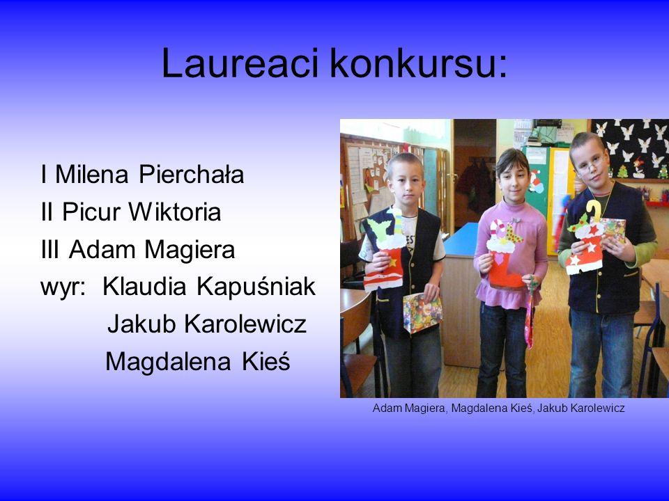 Laureaci konkursu: I Milena Pierchała II Picur Wiktoria