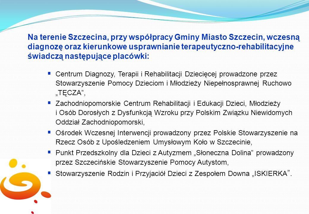 Na terenie Szczecina, przy współpracy Gminy Miasto Szczecin, wczesną diagnozę oraz kierunkowe usprawnianie terapeutyczno-rehabilitacyjne świadczą następujące placówki: