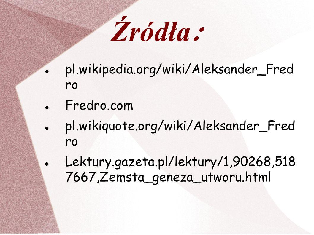 Źródła: pl.wikipedia.org/wiki/Aleksander_Fred ro Fredro.com