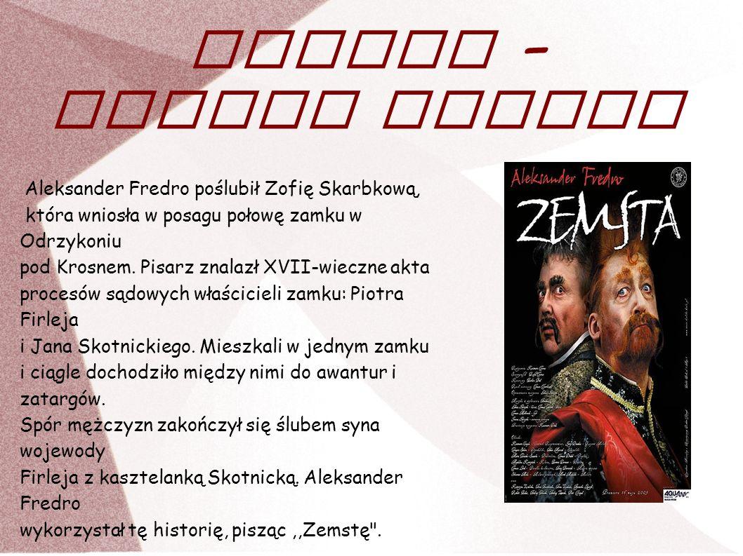 Zemsta – geneza utworu Aleksander Fredro poślubił Zofię Skarbkową, która wniosła w posagu połowę zamku w Odrzykoniu.