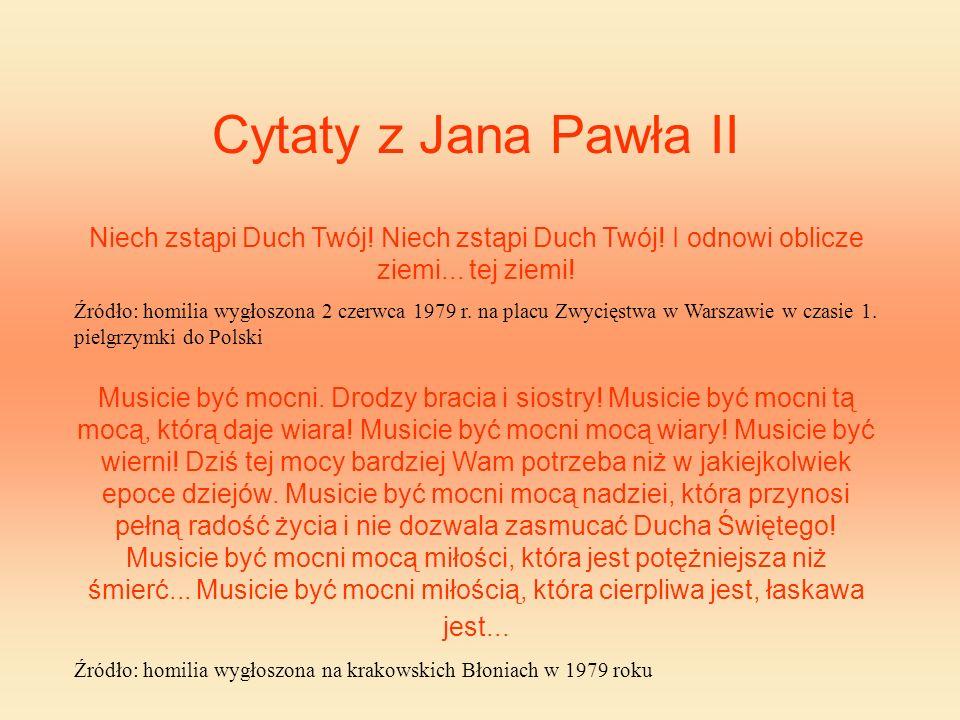 Cytaty z Jana Pawła II Niech zstąpi Duch Twój! Niech zstąpi Duch Twój! I odnowi oblicze ziemi... tej ziemi!