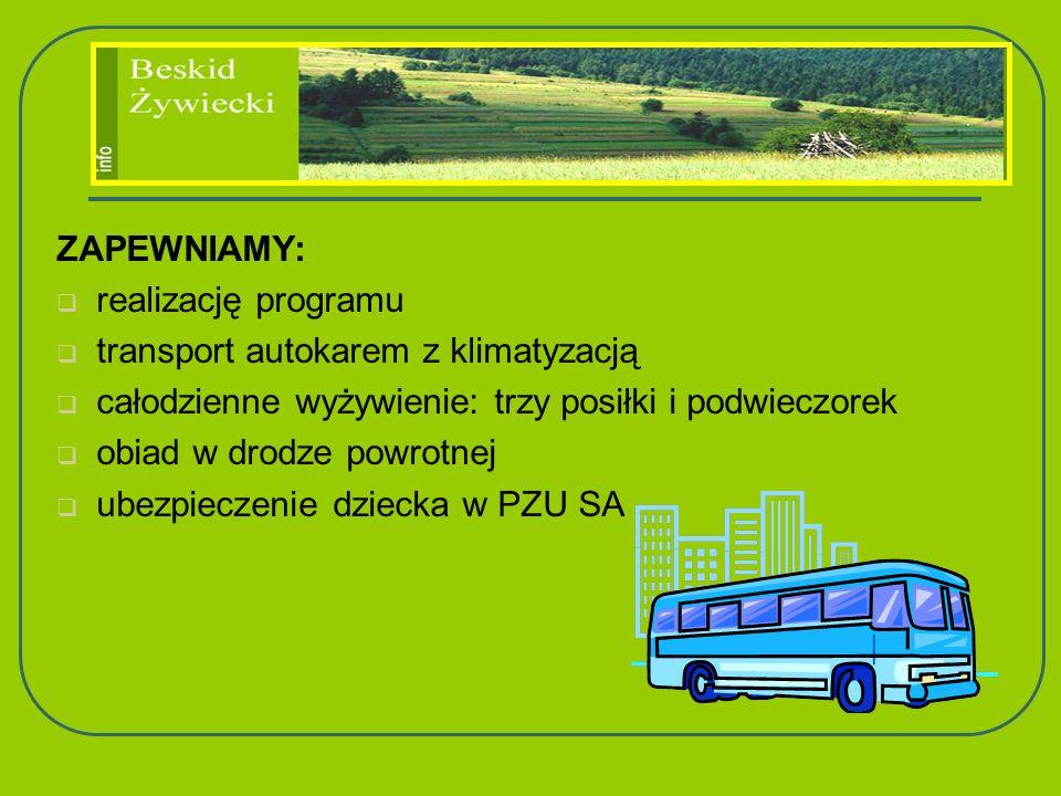 ZAPEWNIAMY: realizację programu. transport autokarem z klimatyzacją. całodzienne wyżywienie: trzy posiłki i podwieczorek.
