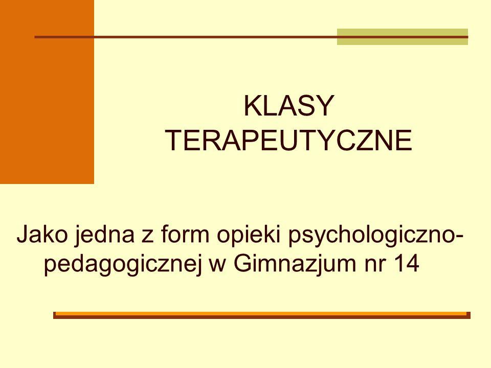 KLASY TERAPEUTYCZNE Jako jedna z form opieki psychologiczno-pedagogicznej w Gimnazjum nr 14
