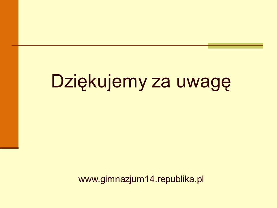 Dziękujemy za uwagę www.gimnazjum14.republika.pl Koniec pokazu slajdów