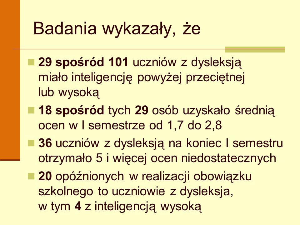 Badania wykazały, że 29 spośród 101 uczniów z dysleksją miało inteligencję powyżej przeciętnej lub wysoką.