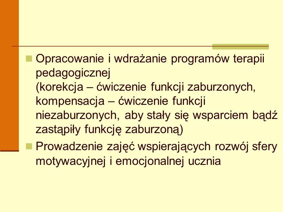 Opracowanie i wdrażanie programów terapii pedagogicznej (korekcja – ćwiczenie funkcji zaburzonych, kompensacja – ćwiczenie funkcji niezaburzonych, aby stały się wsparciem bądź zastąpiły funkcję zaburzoną)