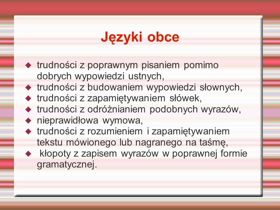 Języki obcetrudności z poprawnym pisaniem pomimo dobrych wypowiedzi ustnych, trudności z budowaniem wypowiedzi słownych,