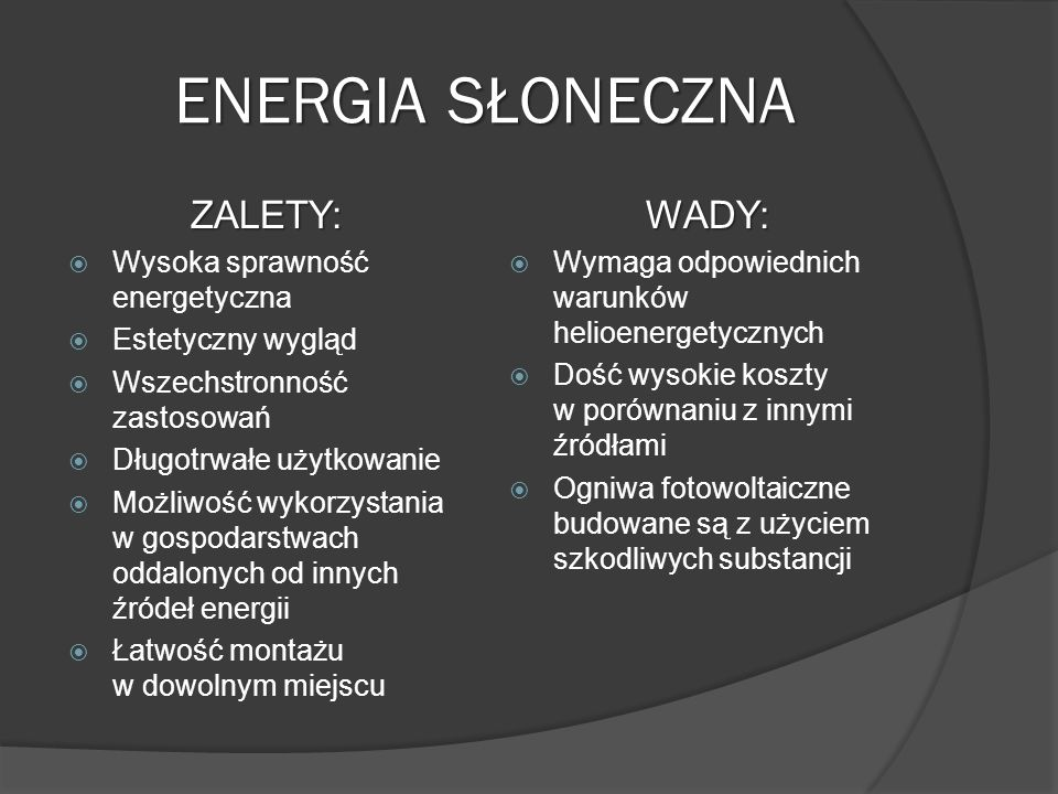 ENERGIA SŁONECZNA ZALETY: WADY: Wysoka sprawność energetyczna