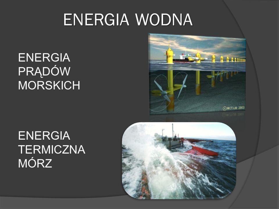 ENERGIA WODNA ENERGIA PRĄDÓW MORSKICH ENERGIA TERMICZNA MÓRZ